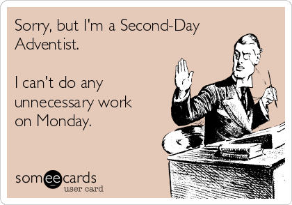 Sorry, but I'm a Second-Day Adventist.  I can't do any unnecessary work on Monday.