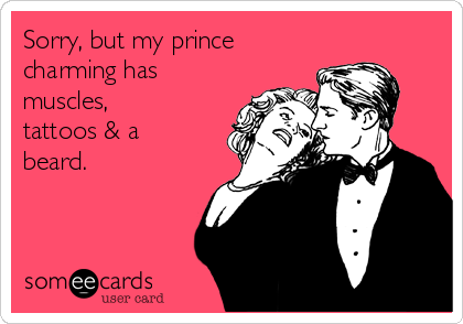Sorry, but my prince charming has muscles, tattoos & a beard.