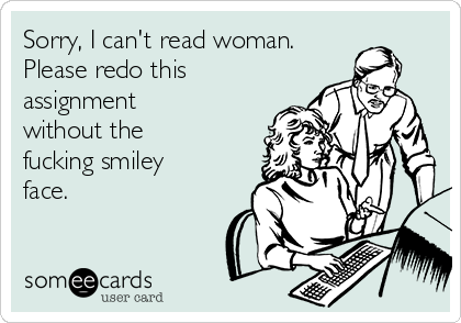 Sorry, I can't read woman. Please redo this assignment without the fucking smiley face.