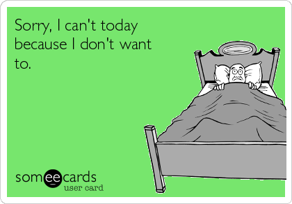 Sorry, I can't today because I don't want to.