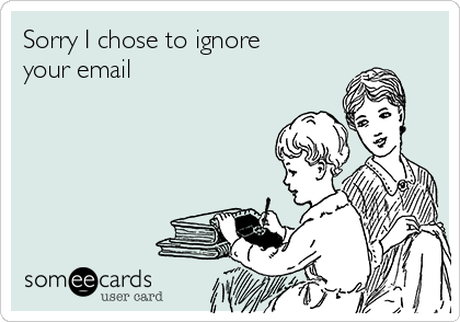 Sorry I chose to ignore your email
