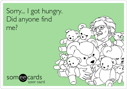 Sorry... I got hungry. Did anyone find me?