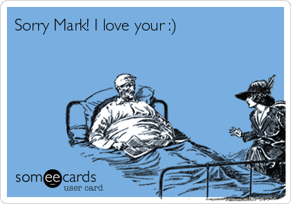 Sorry Mark! I love your :)