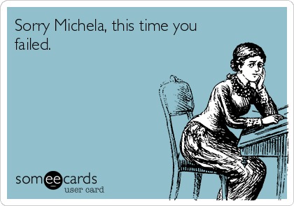 Sorry Michela, this time you failed.