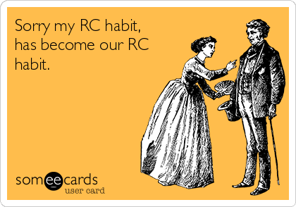 Sorry my RC habit, has become our RC habit.