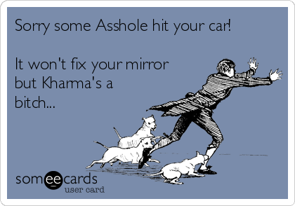 Sorry some Asshole hit your car!  It won't fix your mirror but Kharma's a bitch...