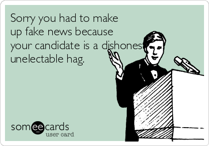 Sorry you had to make up fake news because your candidate is a dishonest unelectable hag.