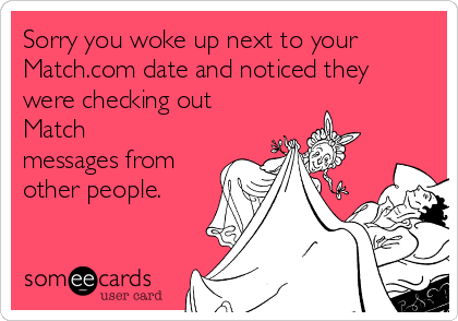 Sorry you woke up next to your Match.com date and noticed they were checking out Match messages from other people.