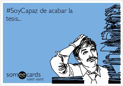 #SoyCapaz de acabar la tesis...