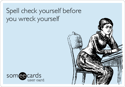 spell check yourself before you wreck yourself workplace ecard