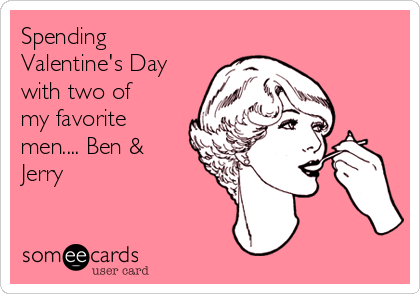 Spending Valentine's Day with two of my favorite men.... Ben & Jerry