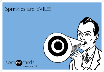 Sprinkles are EVIL!!!!