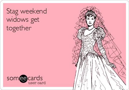 Stag weekend widows get together