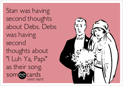 "Stan was having second thoughts about Debs. Debs was having second thoughts about ""I Luh Ya, Papi"" as their song."