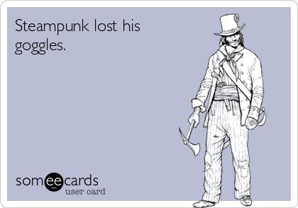 Steampunk lost his goggles.