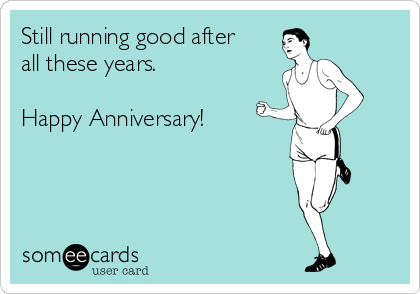 Still running good after all these years.    Happy Anniversary!