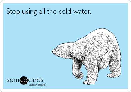 Stop using all the cold water.