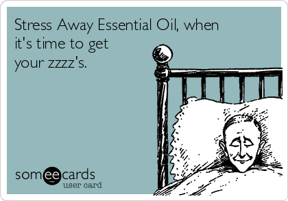 Stress Away Essential Oil, when it's time to get your zzzz's.