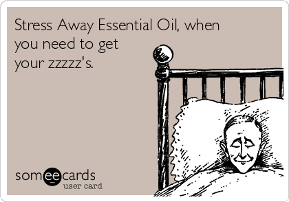 Stress Away Essential Oil, when you need to get your zzzzz's.