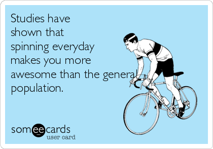 Studies have shown that spinning everyday makes you more awesome than the general population.