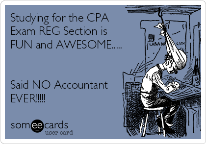 Studying for the CPA Exam REG Section is FUN and AWESOME.....   Said NO Accountant EVER!!!!!