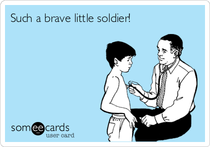 Such a brave little soldier!