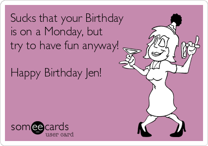 Sucks That Your Birthday Is On A Monday But Try To Have Fun Anyway