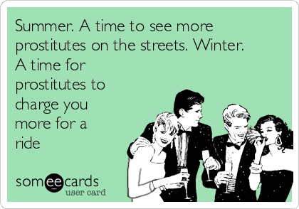 Summer. A time to see more prostitutes on the streets. Winter. A time for prostitutes to charge you more for a ride