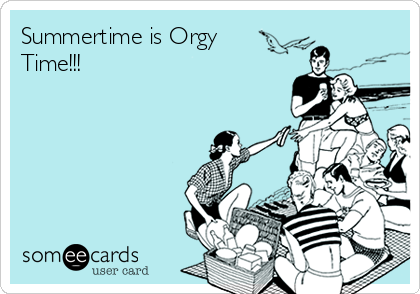 Summertime is Orgy Time!!!