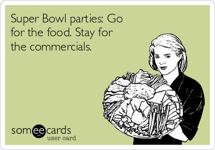 Super Bowl parties: Go for the food. Stay for the commercials.