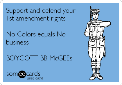 Support and defend your 1st amendment rights   No Colors equals No business   BOYCOTT BB McGEEs