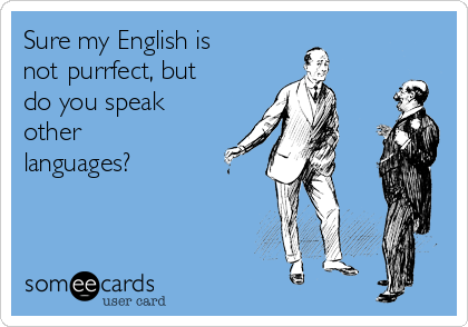 Sure my English is not purrfect, but do you speak other languages?