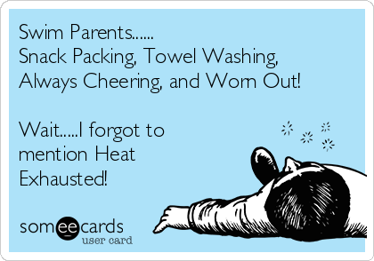 Swim Parents...... Snack Packing, Towel Washing, Always Cheering, and Worn Out!  Wait.....I forgot to mention Heat Exhausted!