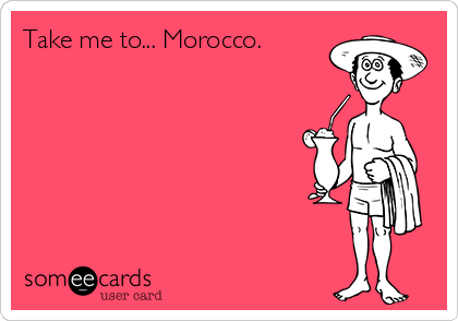 Take me to... Morocco.
