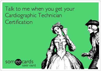 Certified Cardiographic Technician joke