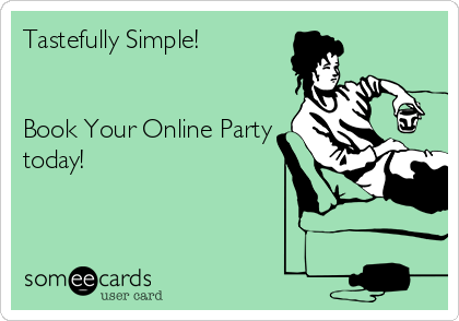 Tastefully Simple!   Book Your Online Party today!