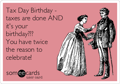 Tax Day Birthday - taxes are done AND it's your birthday???  You have twice the reason to celebrate!