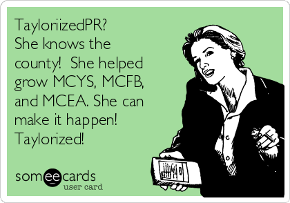 TayloriizedPR? She knows the county!  She helped grow MCYS, MCFB, and MCEA. She can make it happen! Taylorized!