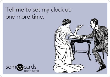 Tell me to set my clock up one more time.