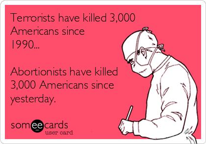 Terrorists have killed 3,000 Americans since 1990...  Abortionists have killed 3,000 Americans since yesterday.