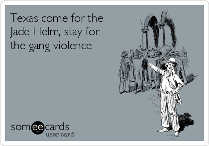 Texas come for the Jade Helm, stay for the gang violence