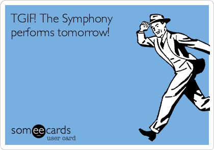 TGIF! The Symphony performs tomorrow!