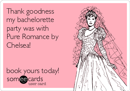 Thank goodness my bachelorette party was with Pure Romance by Chelsea!   book yours today!