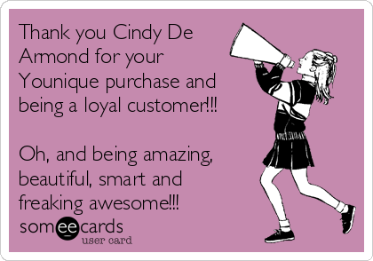 Thank You Cindy De Armond For Your Younique Purchase And Being A Loyal Customer