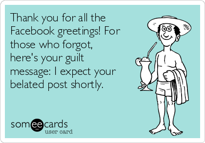 Thank you for all the facebook greetings for those who forgot thank you for all the facebook greetings for those who forgot heres your guilt m4hsunfo