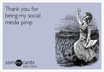 Thank you for being my social media pimp
