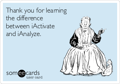 Thank you for learning the difference between iActivate and iAnalyze.