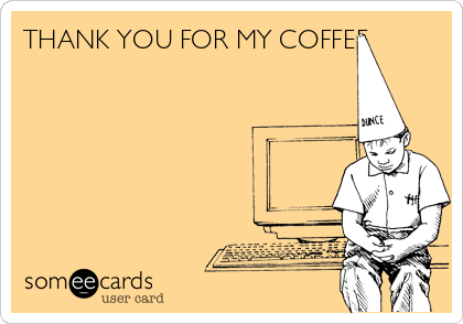 THANK YOU FOR MY COFFEE