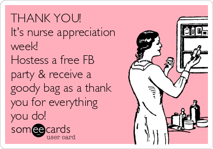 THANK YOU! It's nurse appreciation week! Hostess a free FB party & receive a goody bag as a thank you for everything you do!