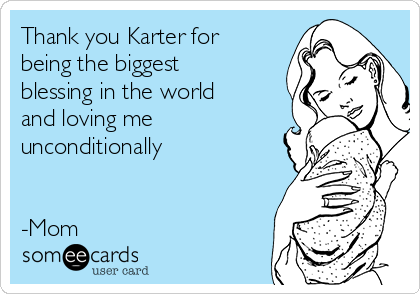 Thank you Karter for being the biggest blessing in the world and loving me unconditionally    -Mom
